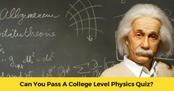 Can You Pass A College Level Physics Quiz?