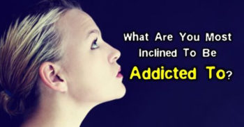 What Are You Most Inclined To Be Addicted To?