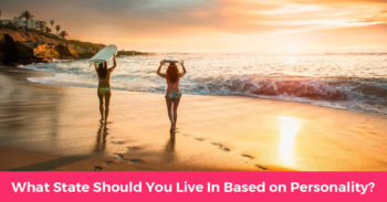 What State Should You Move To Based On Your Personality?